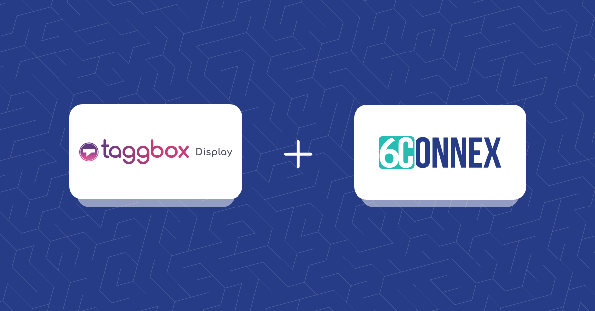 Taggbox Display & 6Connex Partnership